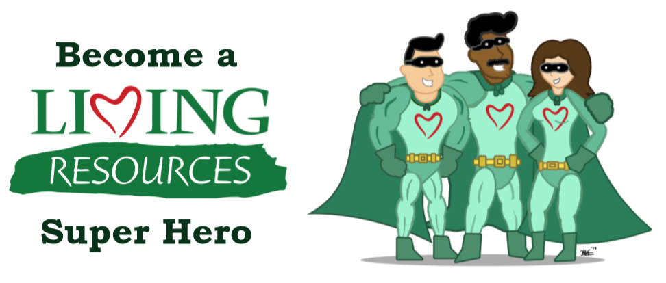 Become a Living Resources Super Hero Join Our Team
